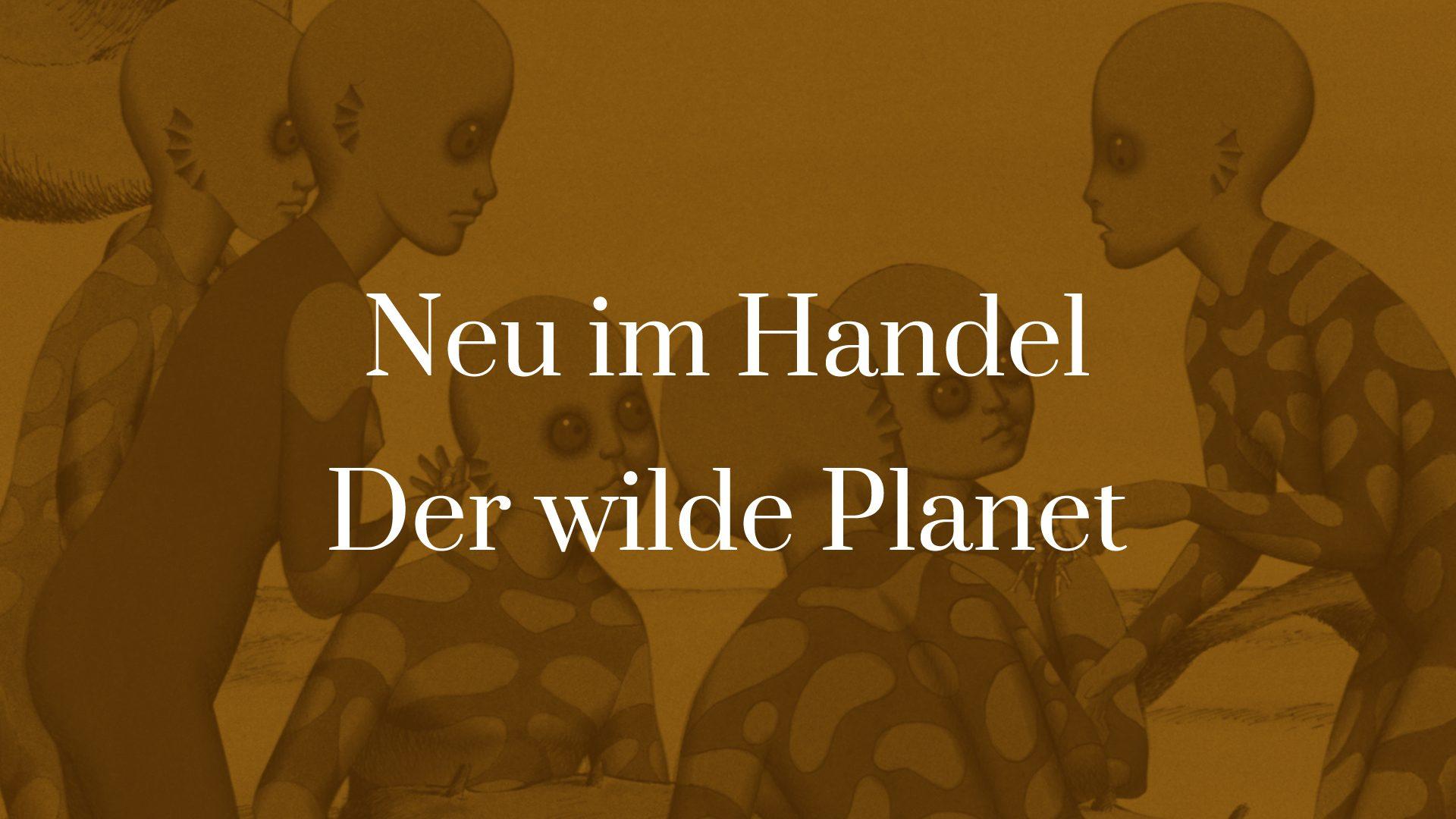 Symbolbild für den Artikel Neu im Handel - Der wilde Planet