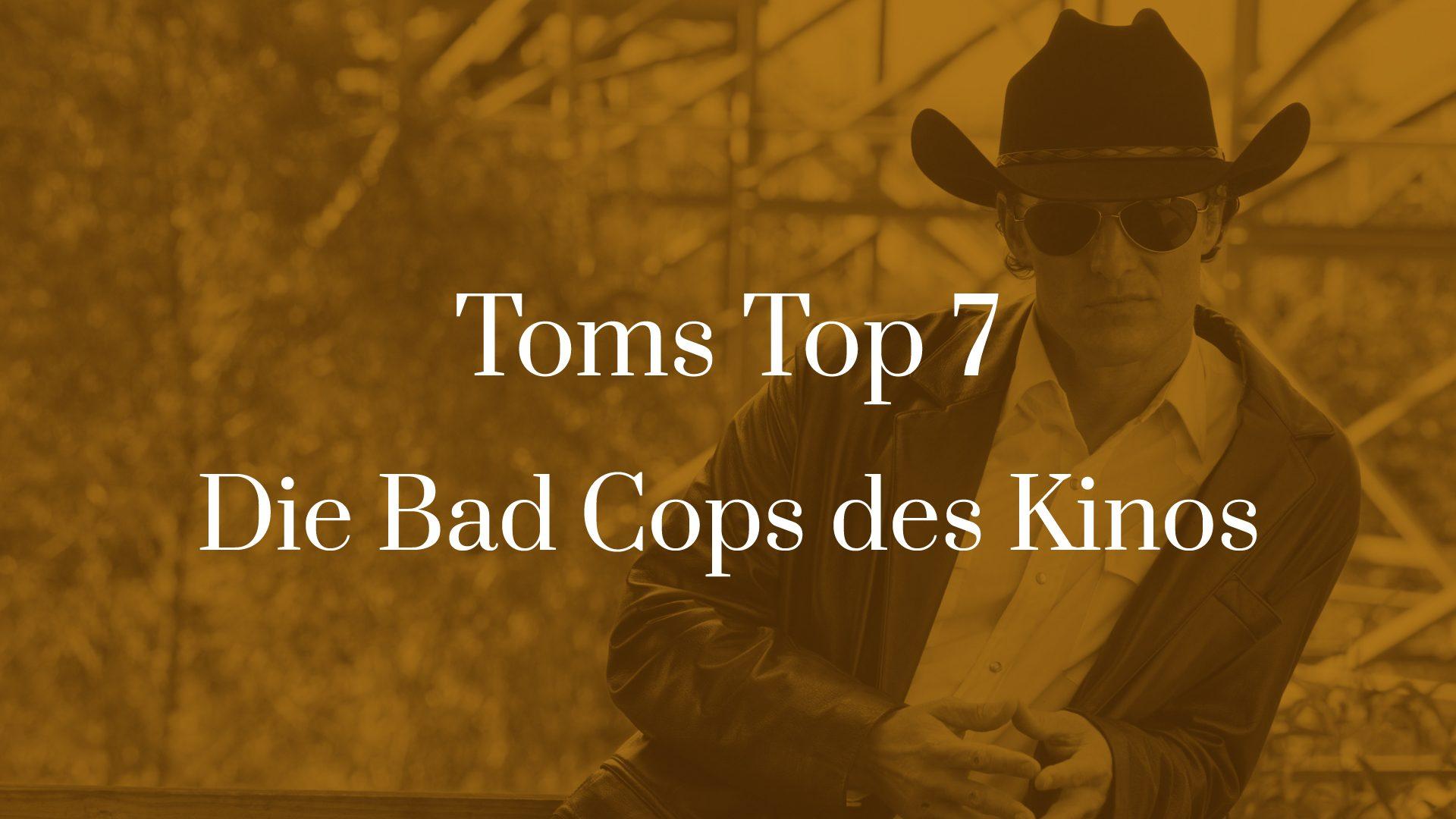 Titelbild für TOMS TOP 7 Bad Cops im Kino