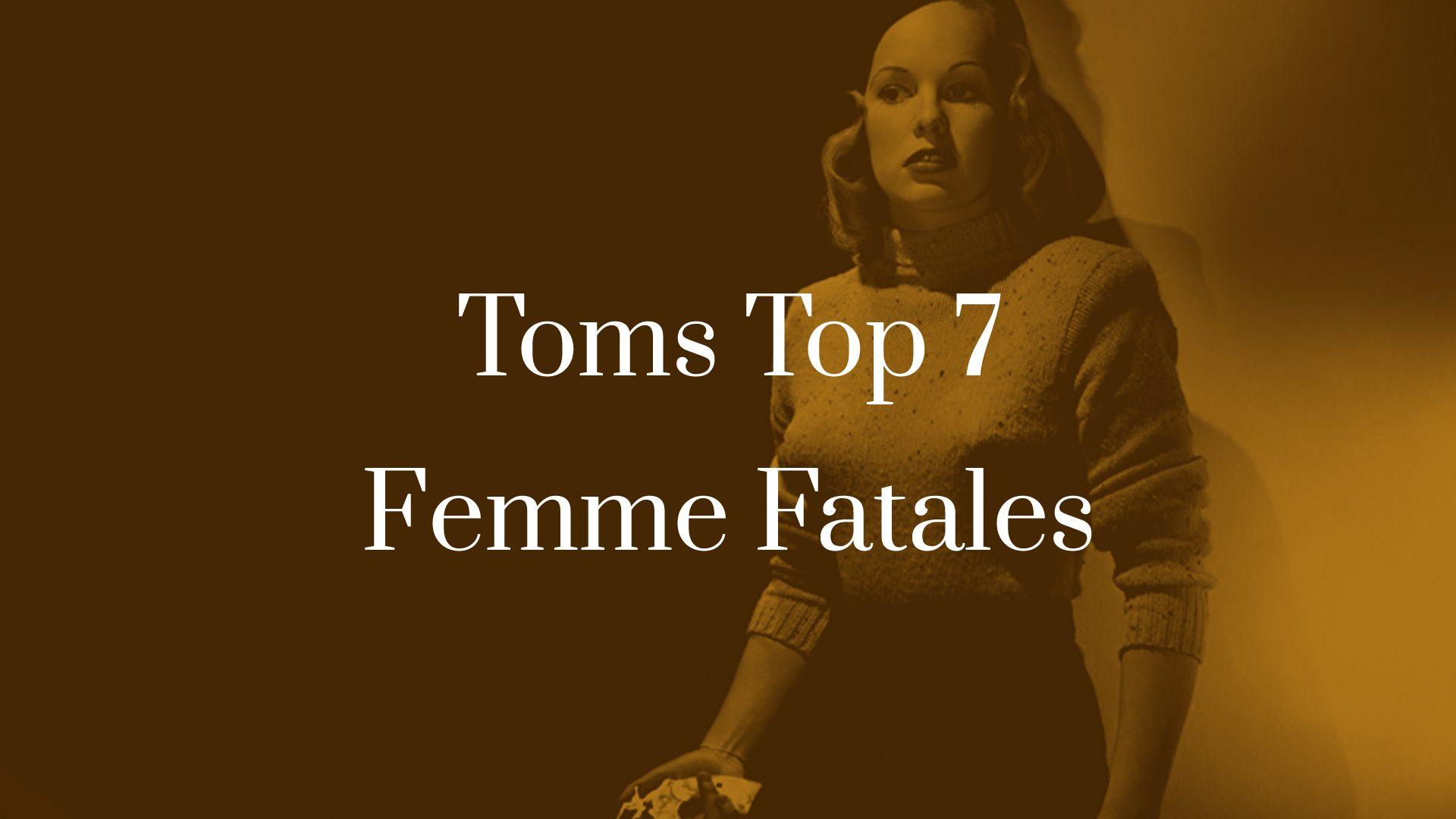Titelbild für TOMS TOP 7 Femme Fatales im Film Noir